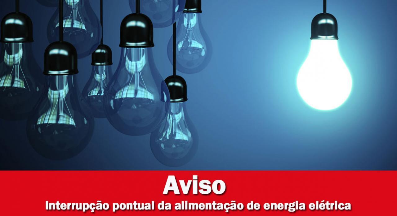 AVISO - INTERRUPÇÃO PONTUAL DA ALIMENTAÇÃO DE ENERGIA ELÉTRICA